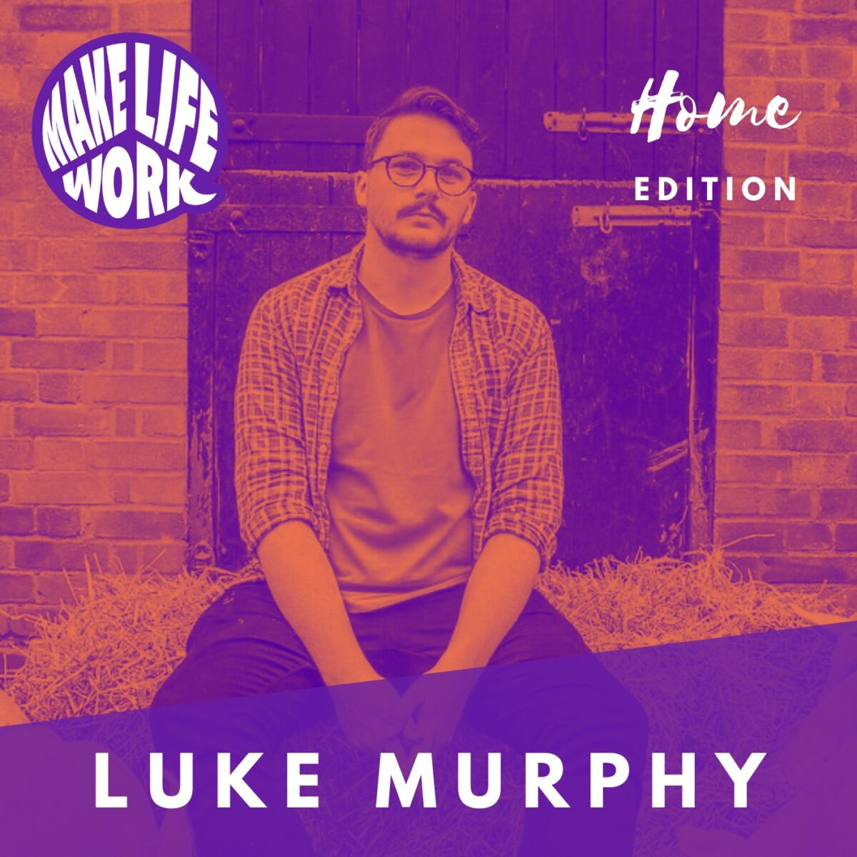 Make Life Work 11 - Luke Murphy