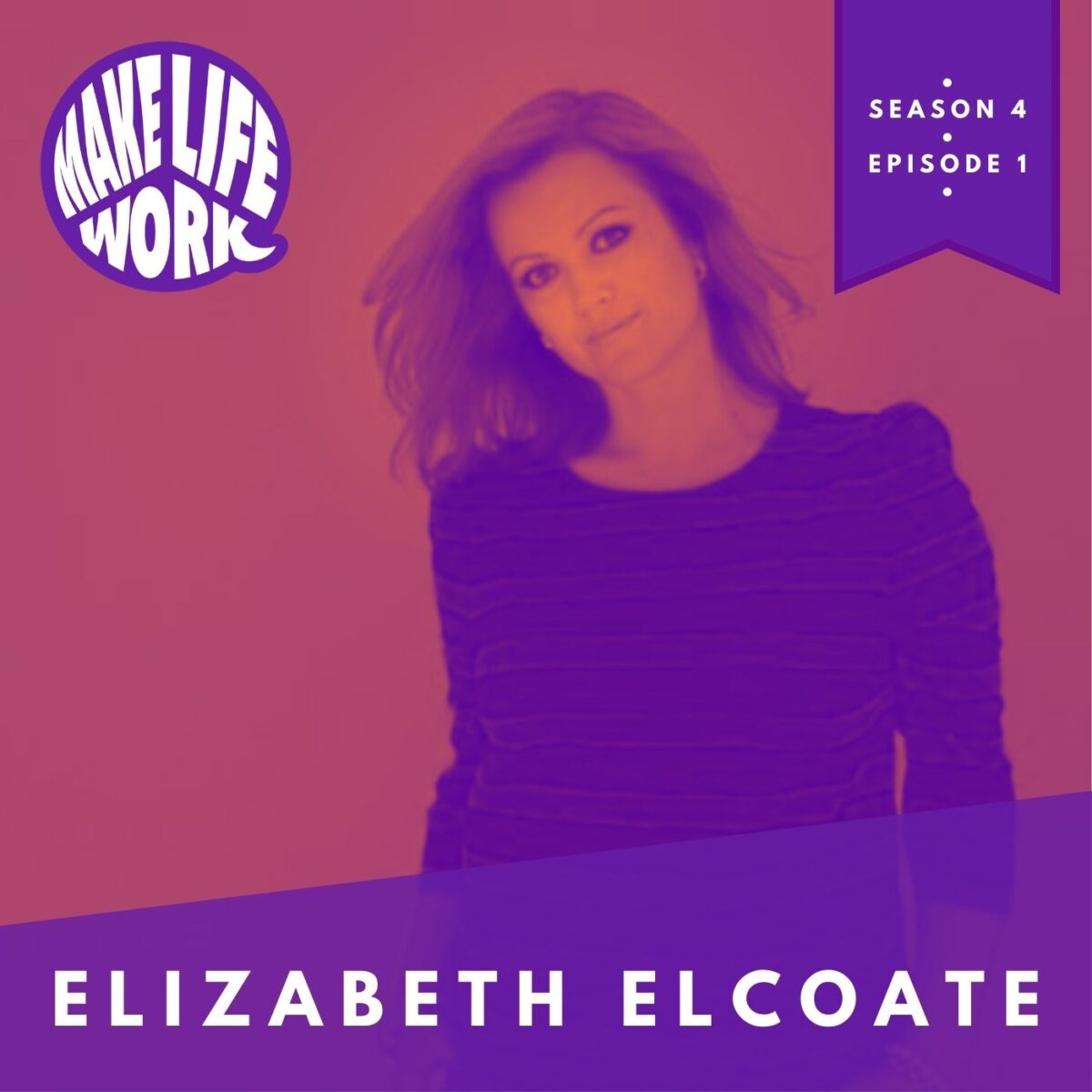 Make Life Work with Elizabeth Elcoate